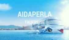 AIDAperla Taufe – Taufreise & Jungfernfahrt