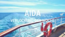 AIDA Verlockung der Woche – AIDAprima, AIDAdiva & AIDAcara