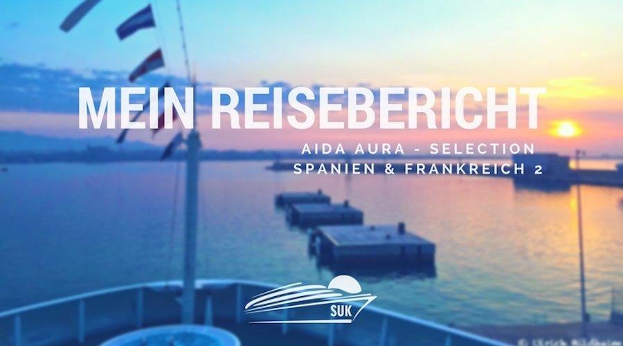 """Reisebericht: AIDaura Selection Kreuzfahrt """"Spanien und Frankreich 2"""""""