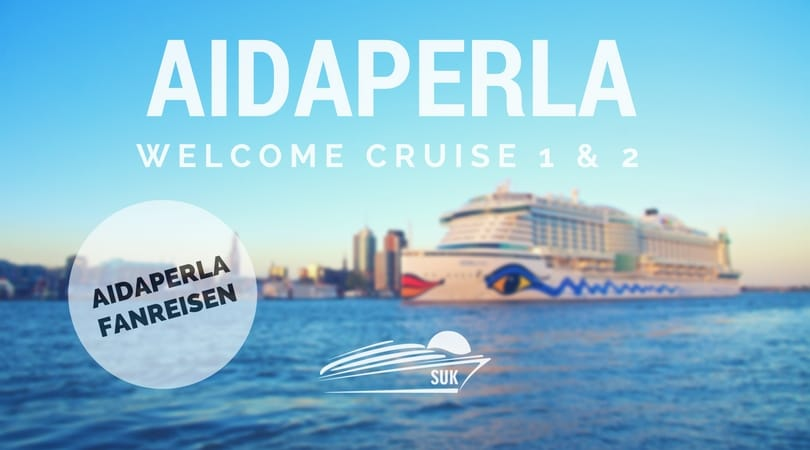 AIDAperla Fanreisen: Welcome Cruise 1 & 2