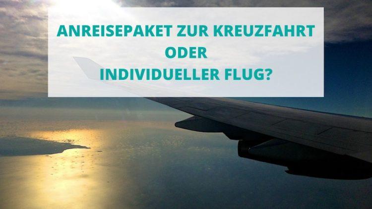 Reederei Anreisepakete oder individuelle Flugbuchung für die Kreuzfahrt? Wir zeigen die Unterschiede