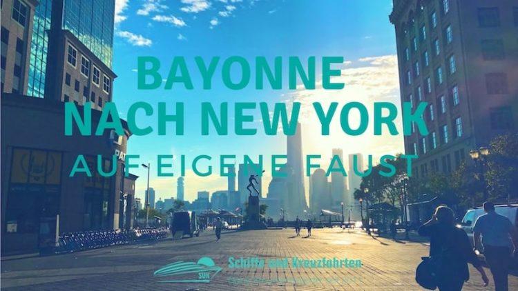 Von Bayonne nach New York auf eigene Faust