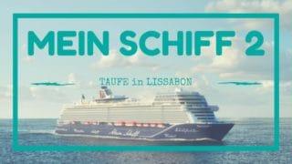 Die neue Mein Schiff 2 wird am 9.Februar 2019 in Lissabon getauft
