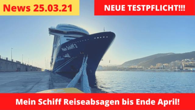Mein Schiff Absagen | Neue Testpflicht | Corona bei Meyer Werft | Kreuzfahrt News 25.03.21