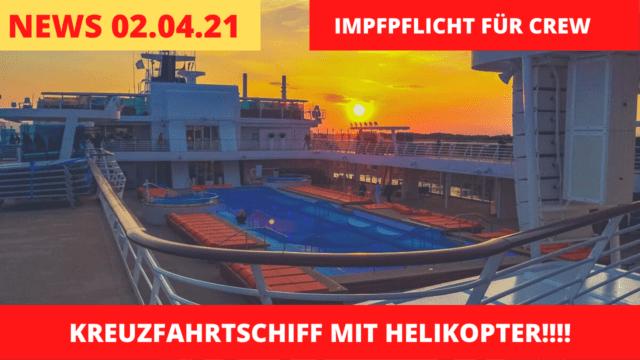 Reederei Impfpflicht für Crew | Kreuzfahrtschiff mit Helikoptern | Kreuzfahrt News 02.04.21