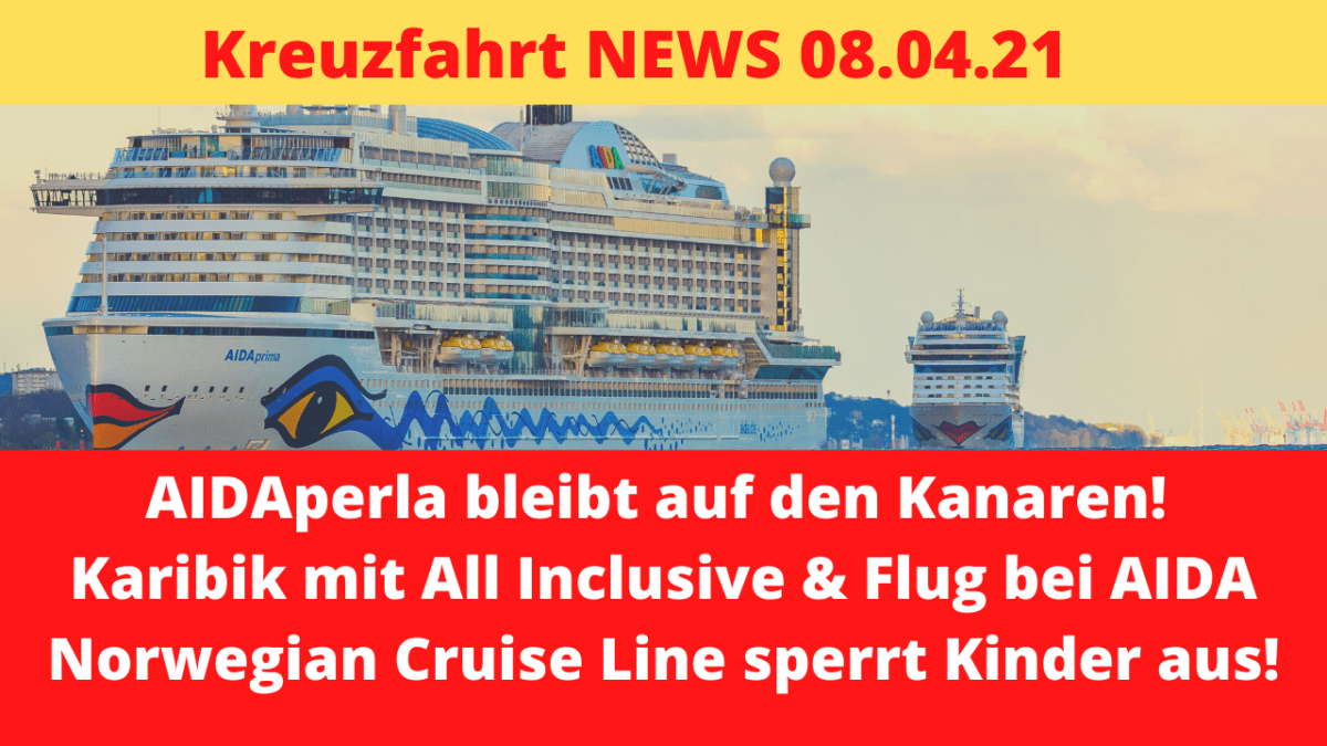 NCL sperrt Kinder aus! | AIDAperla neue Reisen bis Juni | Kreuzfahrt News 08.04.2021