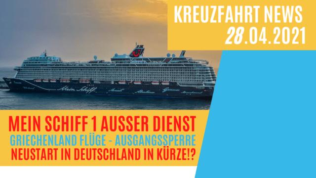 Kreuzfahrt-Neustart in Deutschland  Mein Schiff 1 außer Dienst   Griechenland Flüge Ausgangssperre   Kreuzfahrt News 28.04.2021