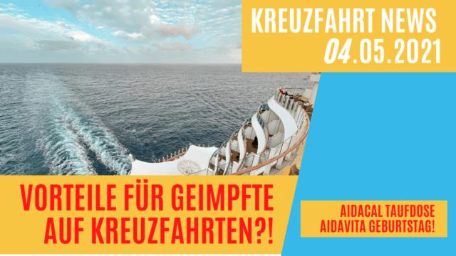 Vorteile für geimpfte Kreuzfahrer   AIDAcal Taufdose   AIDAvita Geburtstag : Kreuzfahrt News 04.05.21