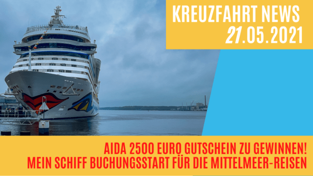 AIDA Gutschein 2500 Euro   Mein Schiff Mittelmeer   AIDAsol Livestream Kiel   Kreuzfahrt News 21.05.21