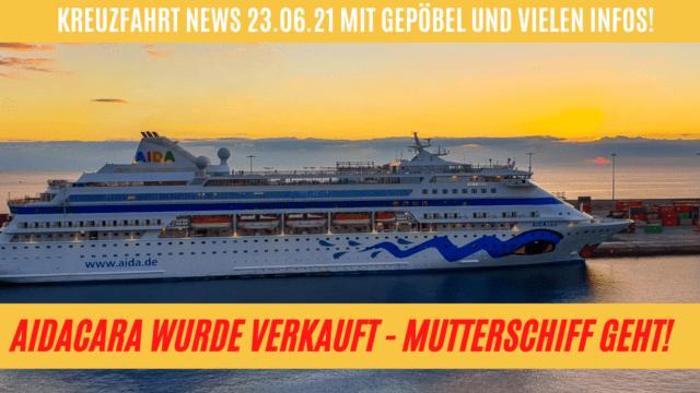 AIDAcara wurde verkauft - AIDA Mutterschiff verlässt die Flotte  Mein Schiff Sonderpreise   AIDAcal wurde verschenkt   Abrechnung mit Journalismus und Clickbait   Kreuzfahrt News: 24.06.21