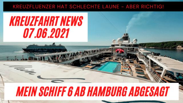 Mein Schiff 6 ab Hamburg umgeroutet   Kreuzfluenzer pöbelt  Kreuzfahrt News 07.06.2021