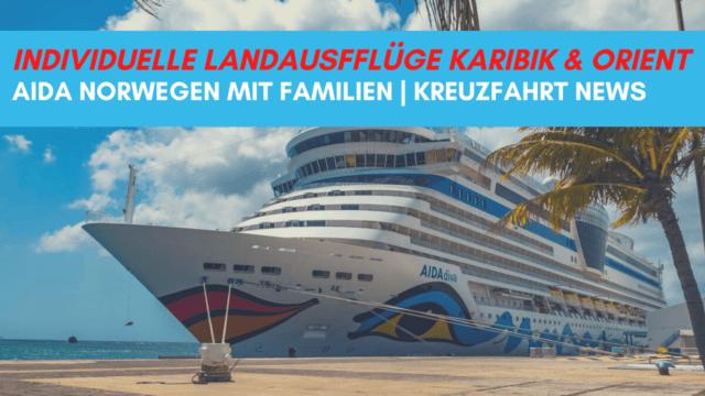Individuelle Landausflüge Orient & Karibik - das ist der Stand!  AIDA Norwegen mit Kindern  Kreuzfahrt News 29.09.2021